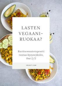 Ravitsemusterapeutti vastaa kysymyksiin lasten vegaaniruokavaliosta, osa 2