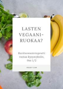 Ravitsemusterapeutti vastaa kysmyksiin lasten vegaaniruokavaliosta, osa 1