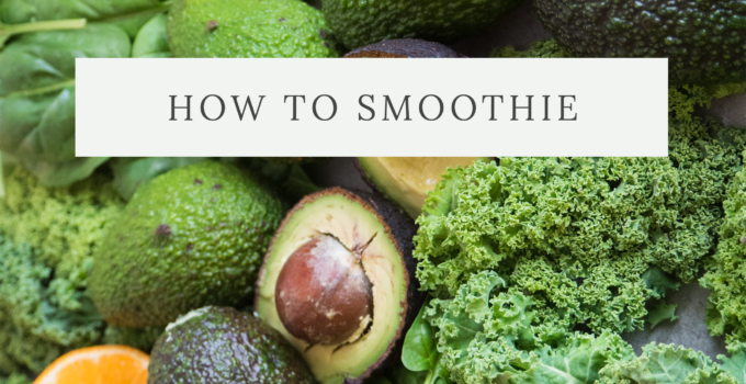 How To Smoothie!